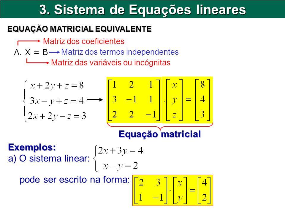 3. Sistema de Equações lineares EQUAÇÃO MATRICIAL EQUIVALENTE A. X = B Matriz dos coeficientes Matriz das variáveis ou incógnitas Matriz dos termos in