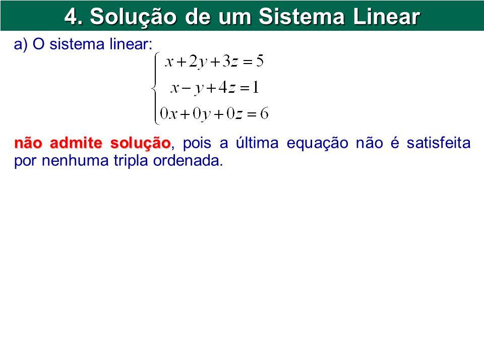 4. Solução de um Sistema Linear a) O sistema linear: não admite solução não admite solução, pois a última equação não é satisfeita por nenhuma tripla