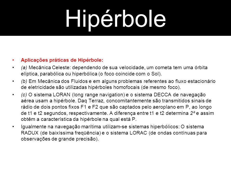 Parábola Aplicações práticas de Hipérbole: (a) Mecânica Celeste: dependendo de sua velocidade, um cometa tem uma órbita elíptica, parabólica ou hiperb