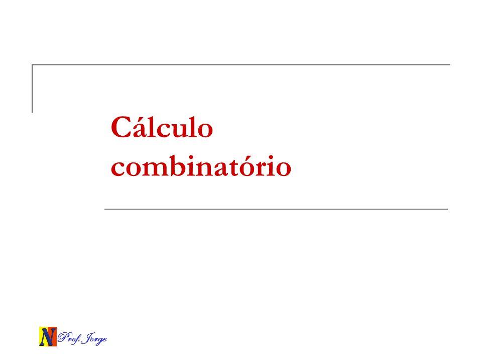 Prof. Jorge Cálculo combinatório