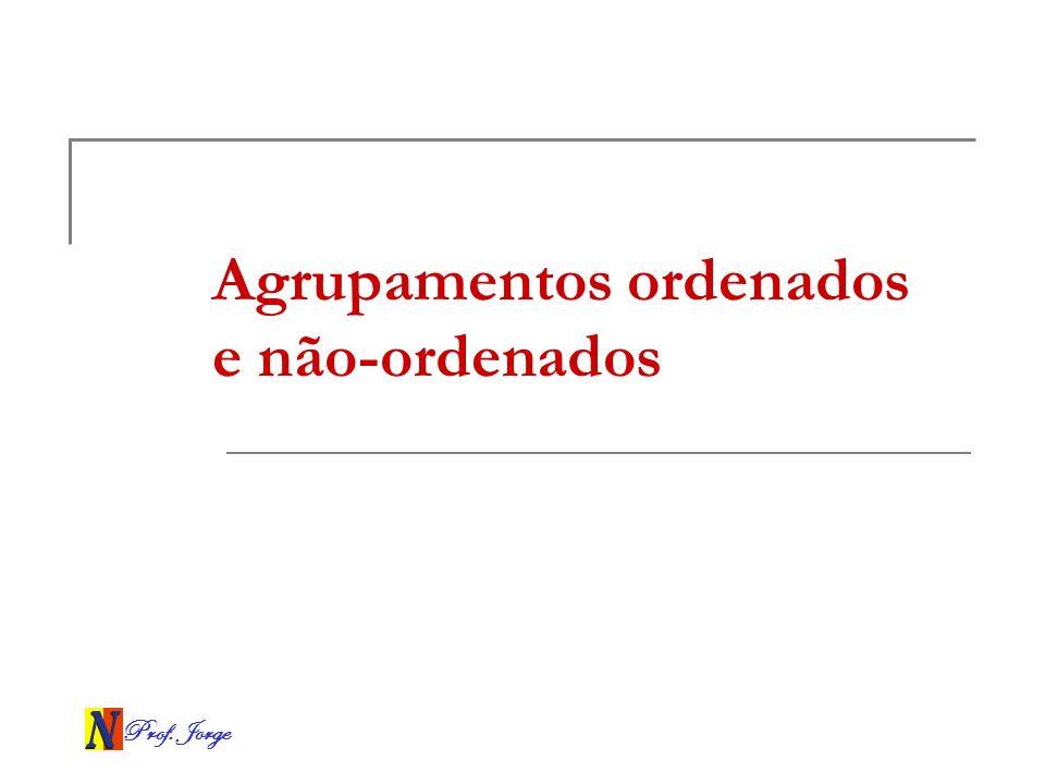 Prof. Jorge Agrupamentos ordenados e não-ordenados