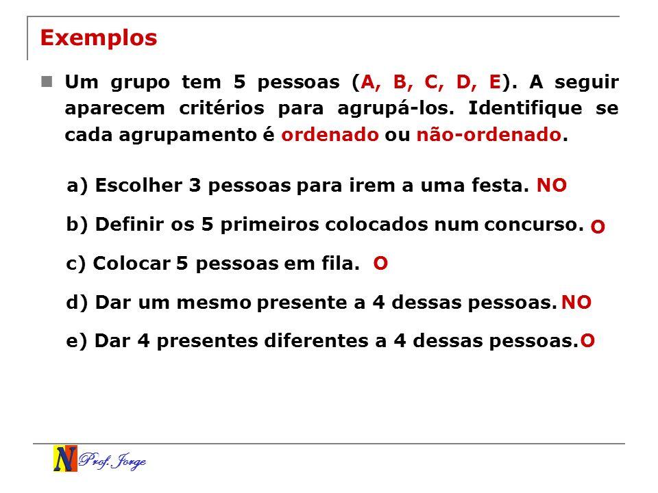 Prof. Jorge Exemplos Um grupo tem 5 pessoas (A, B, C, D, E). A seguir aparecem critérios para agrupá-los. Identifique se cada agrupamento é ordenado o