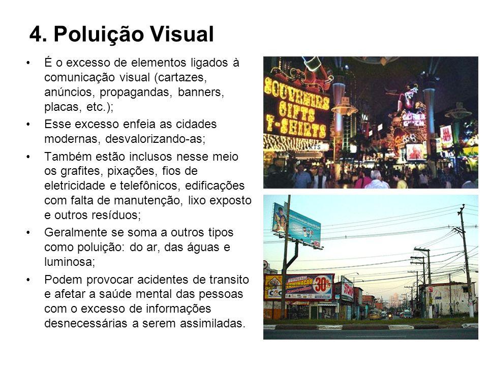 4. Poluição Visual É o excesso de elementos ligados à comunicação visual (cartazes, anúncios, propagandas, banners, placas, etc.); Esse excesso enfeia
