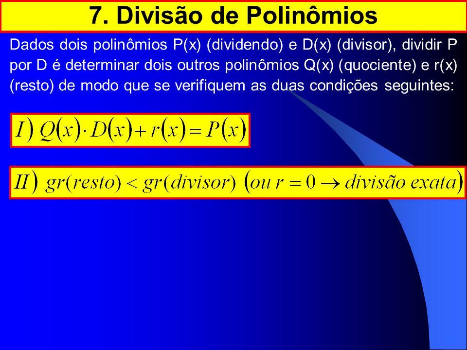 Dados dois polinômios P(x) (dividendo) e D(x) (divisor), dividir P por D é determinar dois outros polinômios Q(x) (quociente) e r(x) (resto) de modo q