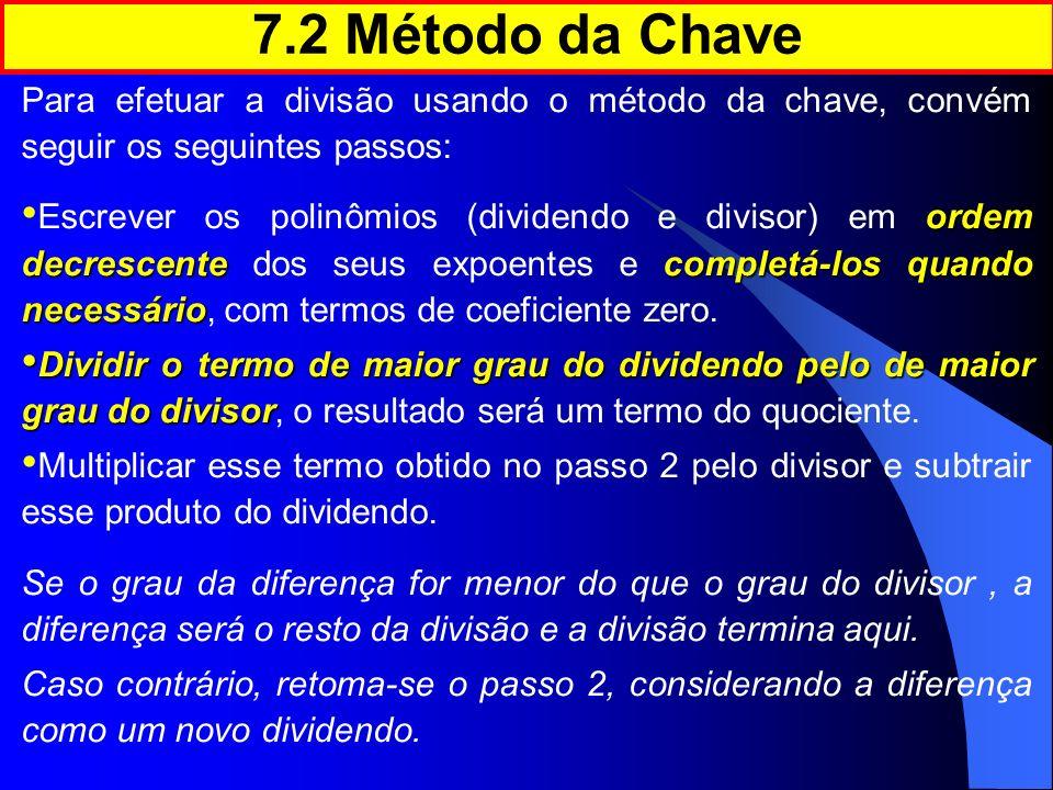 Para efetuar a divisão usando o método da chave, convém seguir os seguintes passos: ordem decrescentecompletá-los quando necessário Escrever os polinô