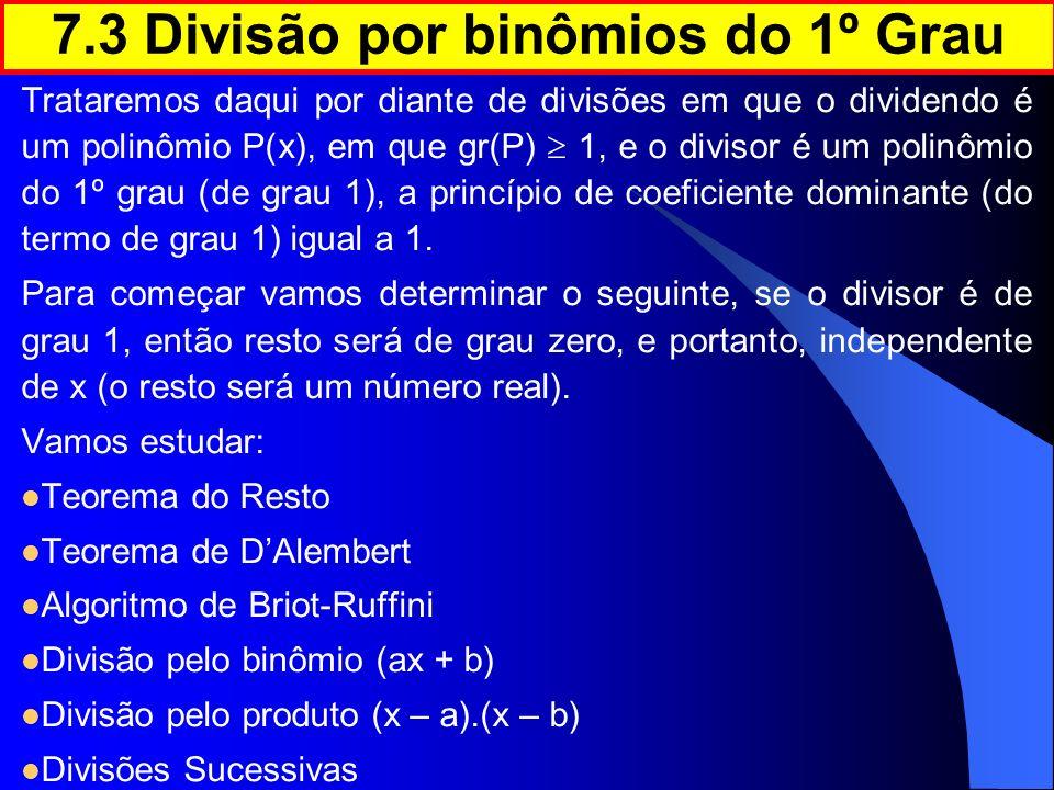 Trataremos daqui por diante de divisões em que o dividendo é um polinômio P(x), em que gr(P) 1, e o divisor é um polinômio do 1º grau (de grau 1), a p