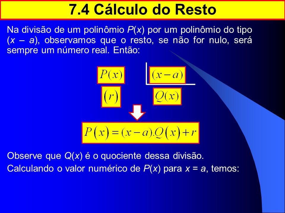 Na divisão de um polinômio P(x) por um polinômio do tipo (x – a), observamos que o resto, se não for nulo, será sempre um número real. Então: 7.4 Cálc