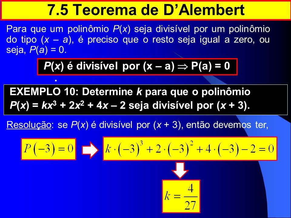 Resolução: se P(x) é divisível por (x + 3), então devemos ter, Para que um polinômio P(x) seja divisível por um polinômio do tipo (x – a), é preciso q