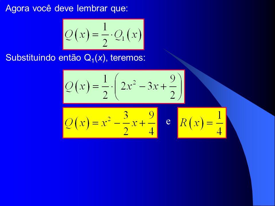 Agora você deve lembrar que: Substituindo então Q 1 (x), teremos: e