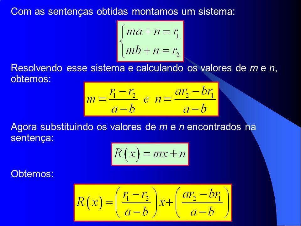 Com as sentenças obtidas montamos um sistema: Resolvendo esse sistema e calculando os valores de m e n, obtemos: Agora substituindo os valores de m e