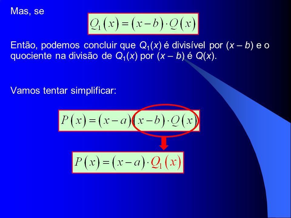 Então, podemos concluir que Q 1 (x) é divisível por (x – b) e o quociente na divisão de Q 1 (x) por (x – b) é Q(x). Mas, se Vamos tentar simplificar: