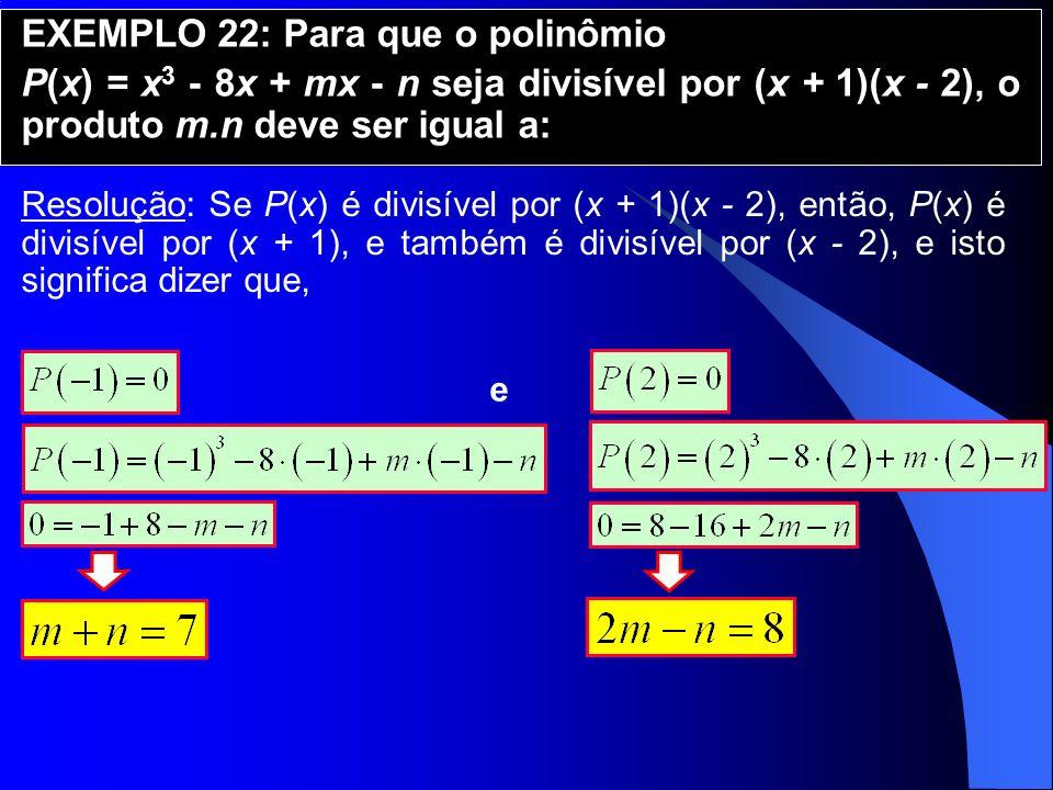 EXEMPLO 22: Para que o polinômio P(x) = x 3 - 8x + mx - n seja divisível por (x + 1)(x - 2), o produto m.n deve ser igual a: Resolução: Se P(x) é divi