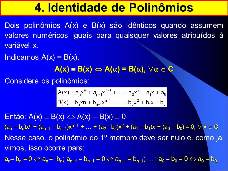 Dois polinômios A(x) e B(x) são idênticos quando assumem valores numéricos iguais para quaisquer valores atribuídos à variável x. Indicamos A(x) B(x).