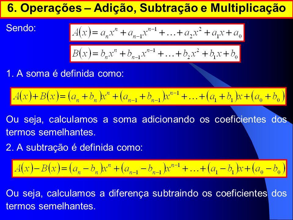 Sendo: 1. A soma é definida como: Ou seja, calculamos a soma adicionando os coeficientes dos termos semelhantes. 2. A subtração é definida como: Ou se