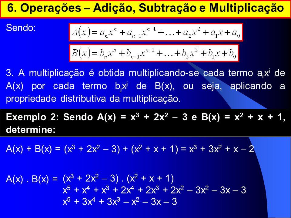 Sendo: 3. A multiplicação é obtida multiplicando-se cada termo a i x i de A(x) por cada termo b j x j de B(x), ou seja, aplicando a propriedade distri