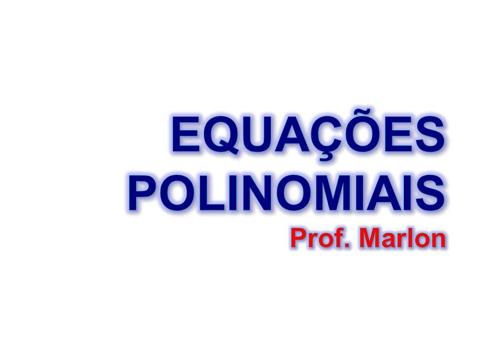 Observações Importantes: 1) Se um número complexo é raiz de multiplicidade m de um polinômio, então seu conjugado também será; 2) Numa equação de terceiro grau, pelo menos uma das raízes será real.