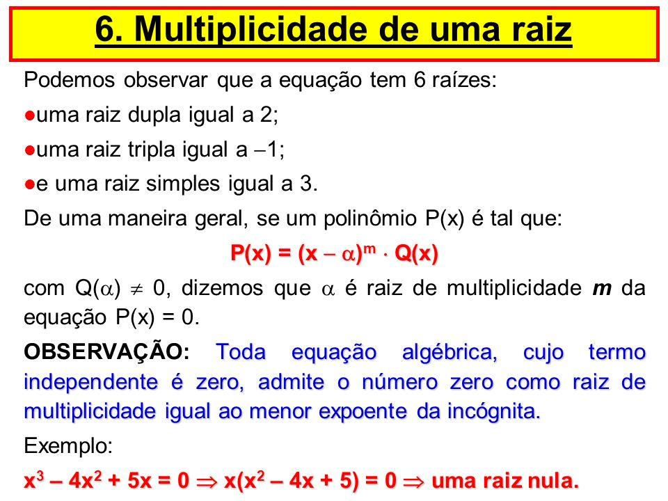 Podemos observar que a equação tem 6 raízes: uma raiz dupla igual a 2; uma raiz tripla igual a 1; e uma raiz simples igual a 3. De uma maneira geral,