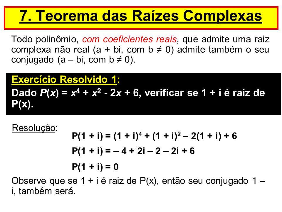Todo polinômio, com coeficientes reais, que admite uma raiz complexa não real (a + bi, com b 0) admite também o seu conjugado (a – bi, com b 0). 7. Te