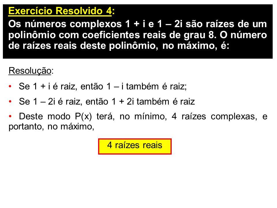 Exercício Resolvido 4: Os números complexos 1 + i e 1 – 2i são raízes de um polinômio com coeficientes reais de grau 8. O número de raízes reais deste