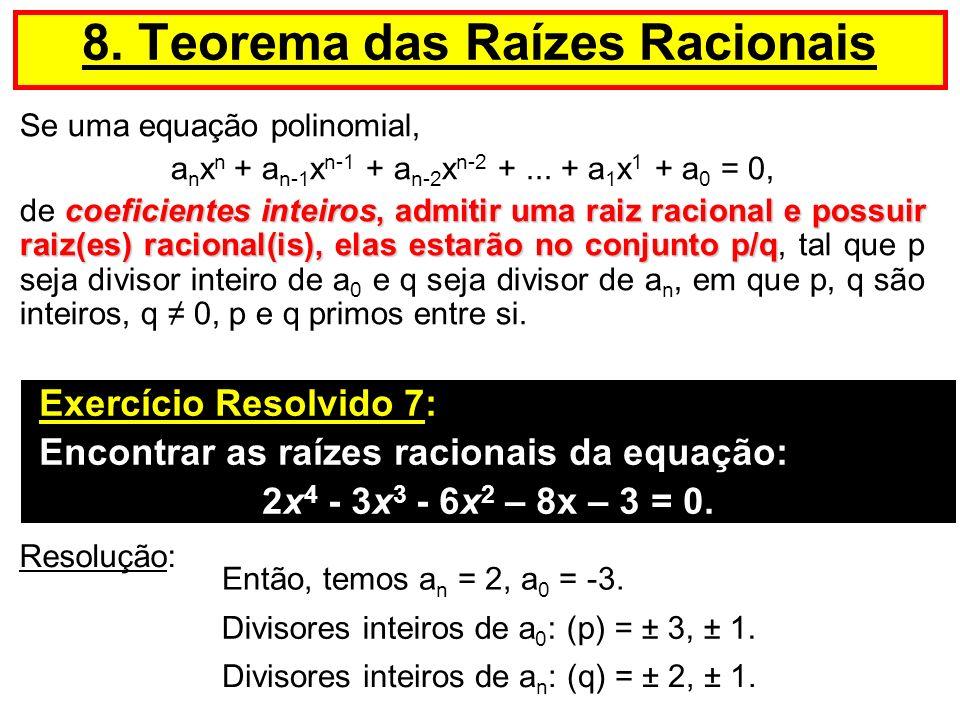 Se uma equação polinomial, a n x n + a n-1 x n-1 + a n-2 x n-2 +... + a 1 x 1 + a 0 = 0, coeficientes inteiros, admitir uma raiz racional e possuir ra