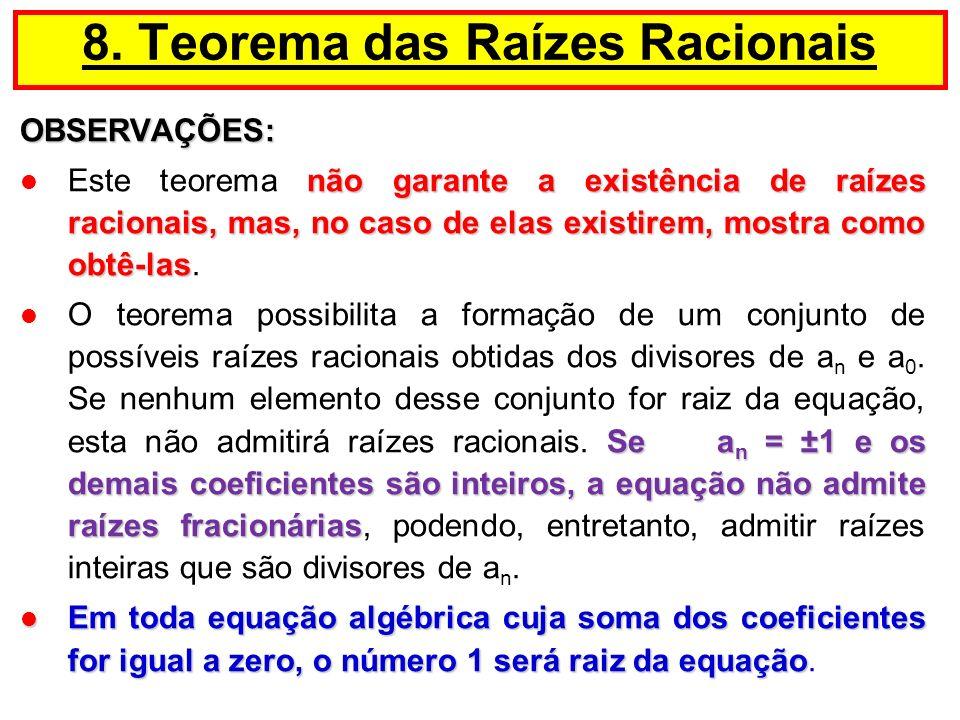 OBSERVAÇÕES: não garante a existência de raízes racionais, mas, no caso de elas existirem, mostra como obtê-las Este teorema não garante a existência