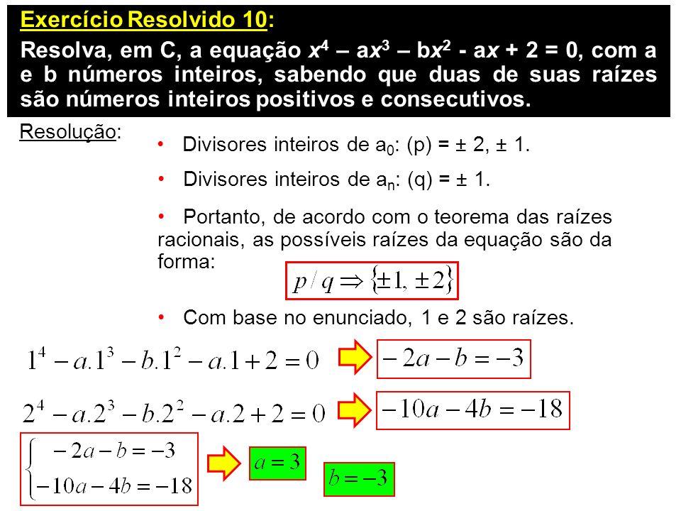 Exercício Resolvido 10: Resolva, em C, a equação x 4 – ax 3 – bx 2 - ax + 2 = 0, com a e b números inteiros, sabendo que duas de suas raízes são númer