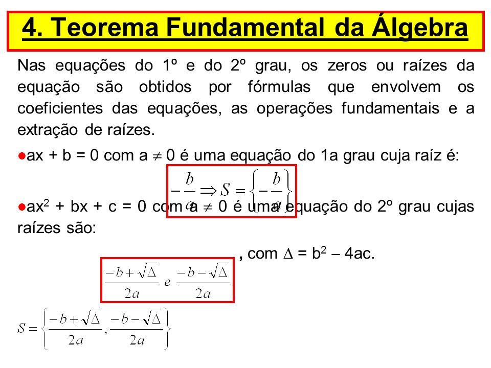 Para a resolução de equações de grau igual ou maior que 3, utilizamos métodos baseados no teorema fundamental da Álgebra, enunciado abaixo: Toda equação algébrica P(x) = 0, de grau n (n 1), tem pelo menos uma raiz real ou complexa.