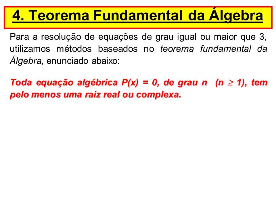 Para a resolução de equações de grau igual ou maior que 3, utilizamos métodos baseados no teorema fundamental da Álgebra, enunciado abaixo: Toda equaç