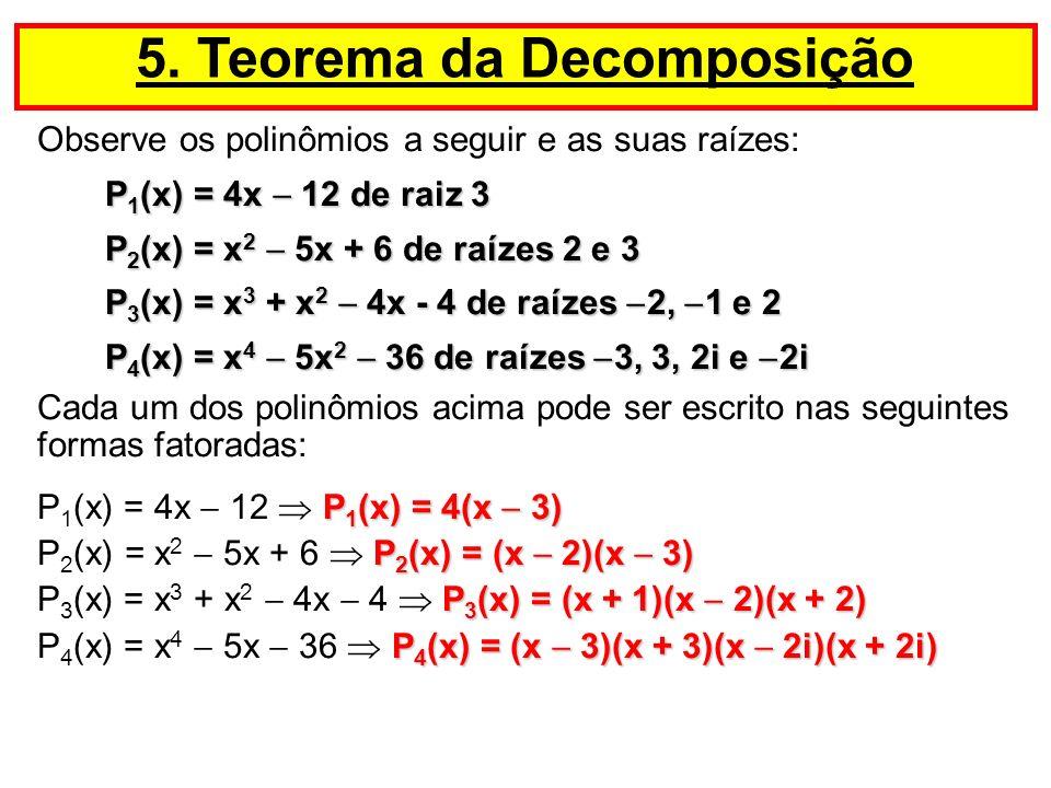 Observe os polinômios a seguir e as suas raízes: P 1 (x) = 4x 12 de raiz 3 P 1 (x) = 4x 12 de raiz 3 P 2 (x) = x 2 5x + 6 de raízes 2 e 3 P 2 (x) = x
