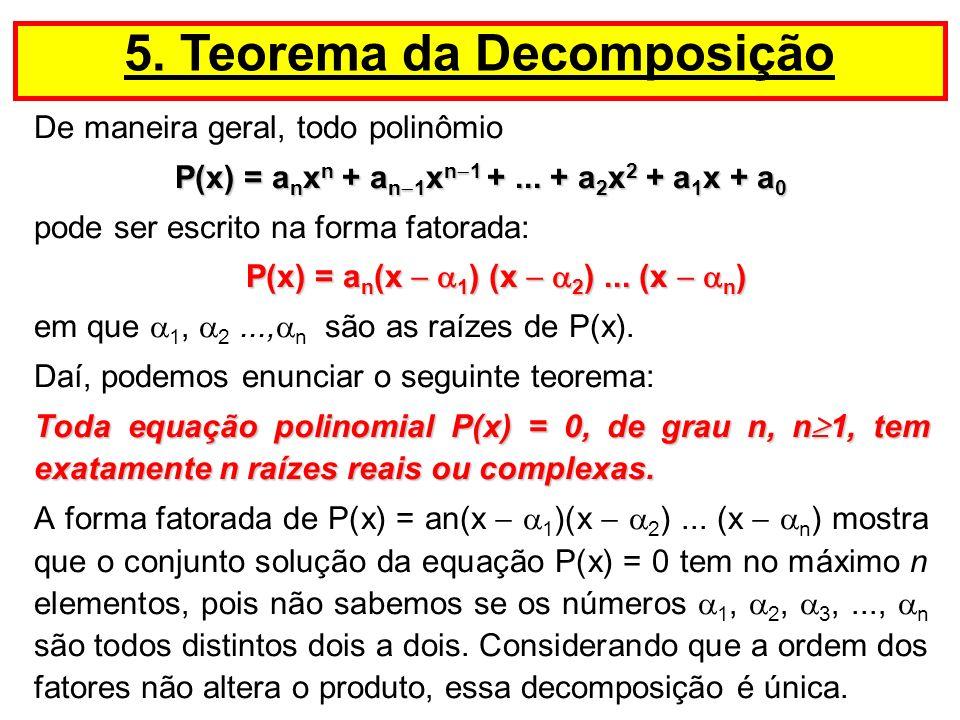 De maneira geral, todo polinômio P(x) = a n x n + a n 1 x n 1 +... + a 2 x 2 + a 1 x + a 0 pode ser escrito na forma fatorada: P(x) = a n (x 1 ) (x 2