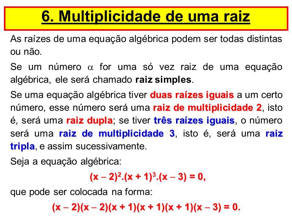 As raízes de uma equação algébrica podem ser todas distintas ou não. Se um número for uma só vez raiz de uma equação algébrica, ele será chamado raiz