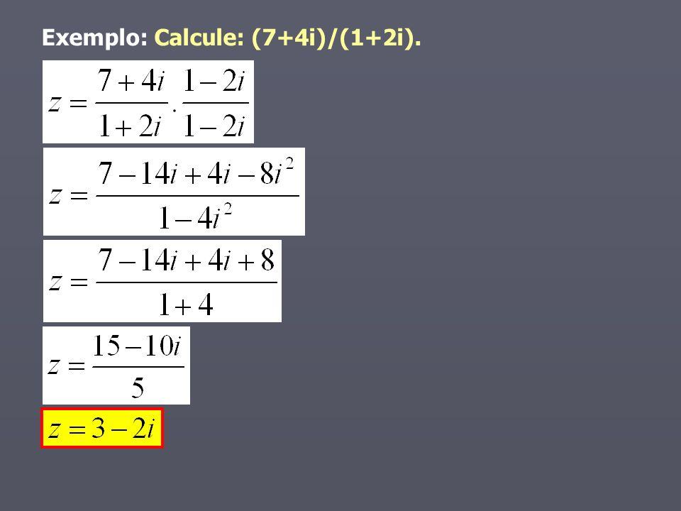 Exemplo: Calcule: (7+4i)/(1+2i).