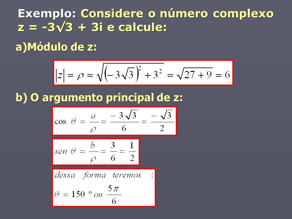 Exemplo: Considere o número complexo z = -33 + 3i e calcule: a)Módulo de z: b) O argumento principal de z:
