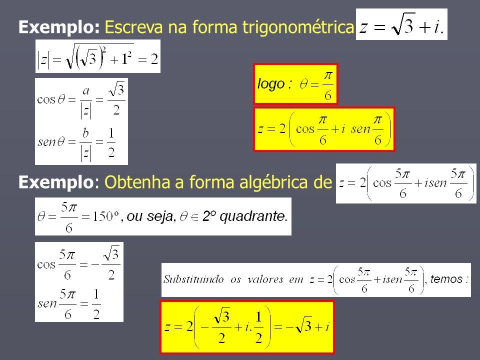 Exemplo: Escreva na forma trigonométrica Exemplo: Obtenha a forma algébrica de