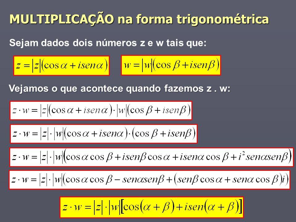 MULTIPLICAÇÃO na forma trigonométrica Sejam dados dois números z e w tais que: Vejamos o que acontece quando fazemos z. w: