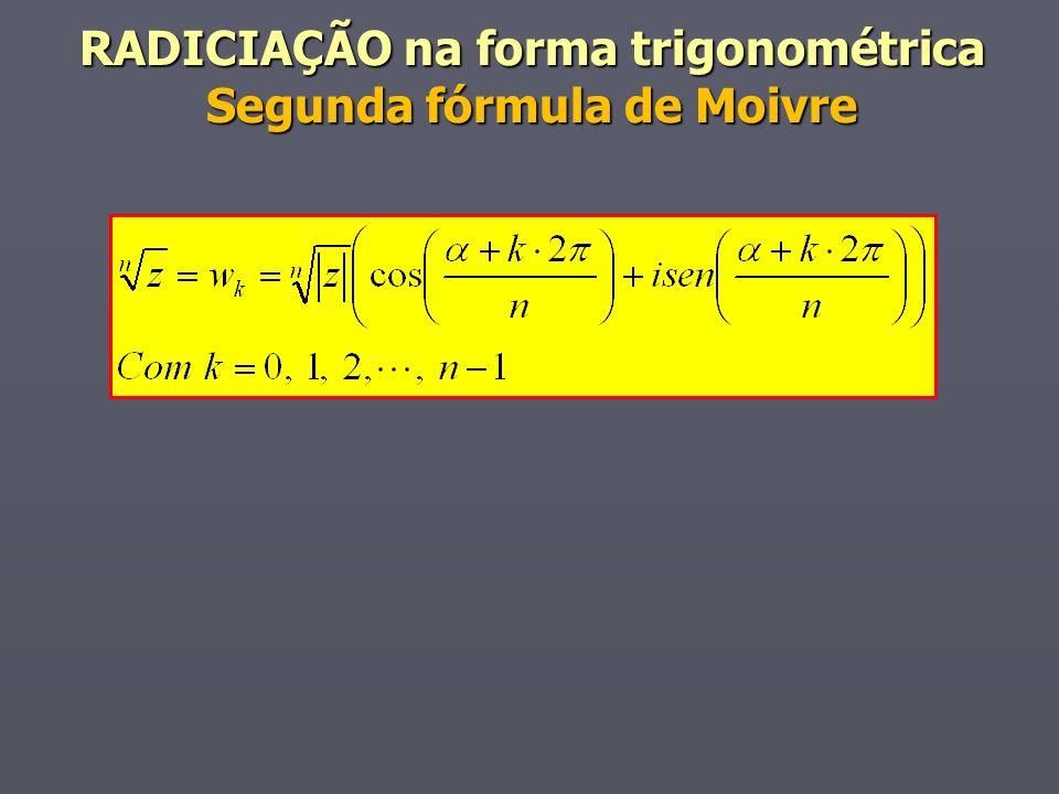 RADICIAÇÃO na forma trigonométrica Segunda fórmula de Moivre