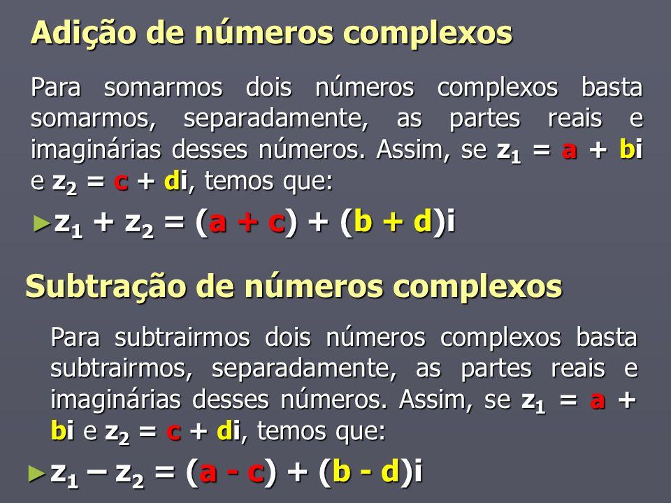 Adição de números complexos Para somarmos dois números complexos basta somarmos, separadamente, as partes reais e imaginárias desses números. Assim, s
