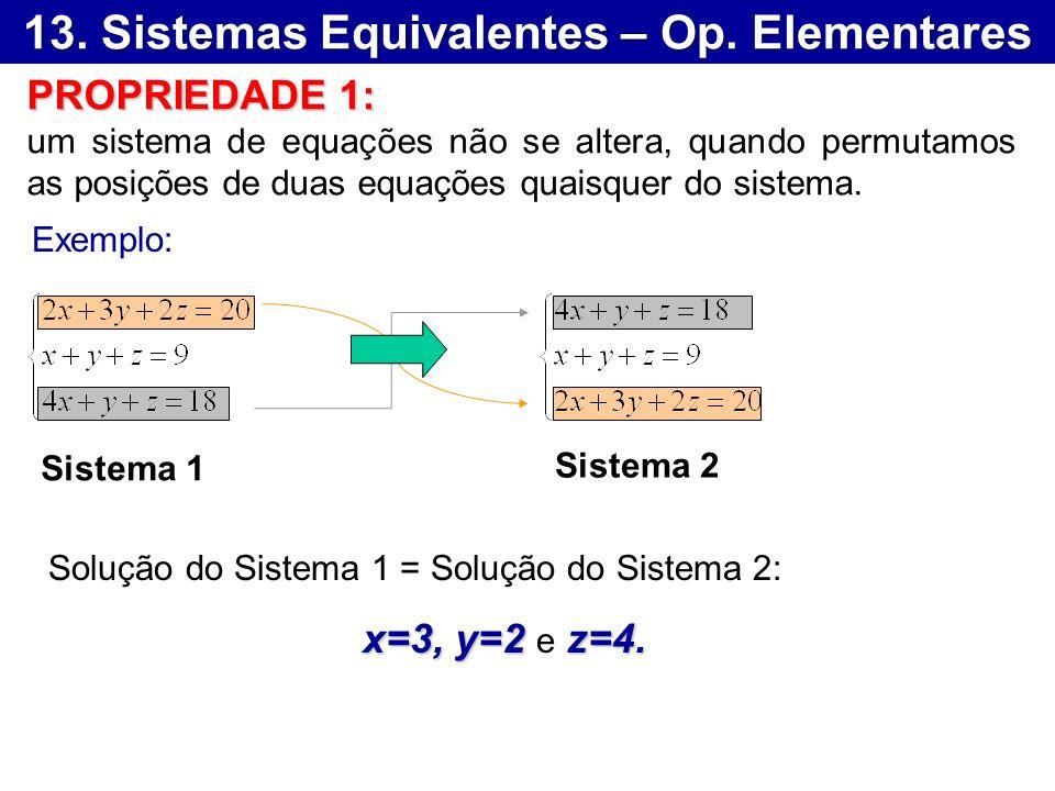13. Sistemas Equivalentes – Op. Elementares PROPRIEDADE 1: um sistema de equações não se altera, quando permutamos as posições de duas equações quaisq