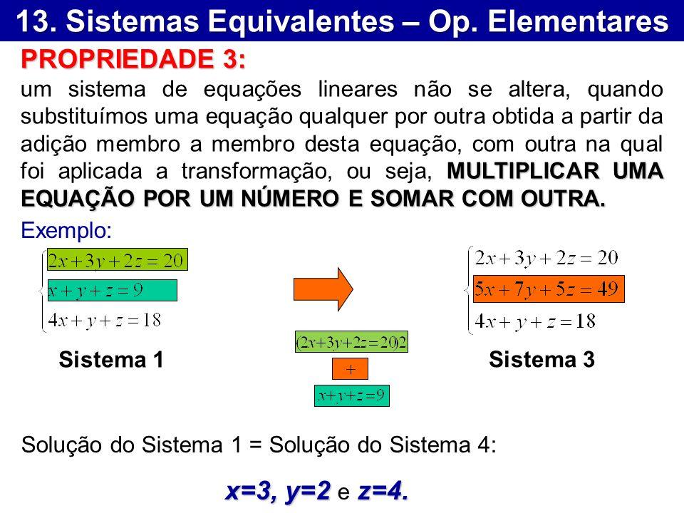 13. Sistemas Equivalentes – Op. Elementares Exemplo: Solução do Sistema 1 = Solução do Sistema 4: x=3, y=2 z=4. x=3, y=2 e z=4. PROPRIEDADE 3: MULTIPL