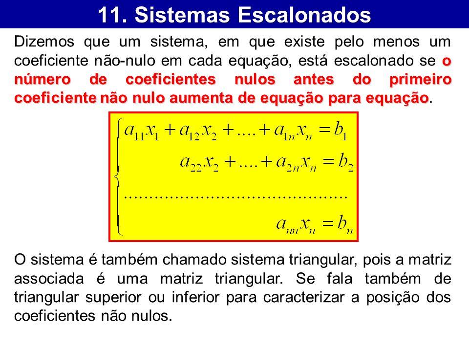 11. Sistemas Escalonados o número de coeficientes nulos antes do primeiro coeficiente não nulo aumenta de equação para equação Dizemos que um sistema,