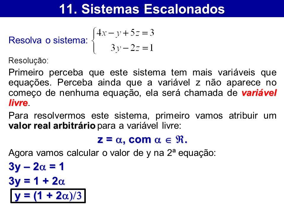 11. Sistemas Escalonados Resolva o sistema: Resolução: variável livre Primeiro perceba que este sistema tem mais variáveis que equações. Perceba ainda