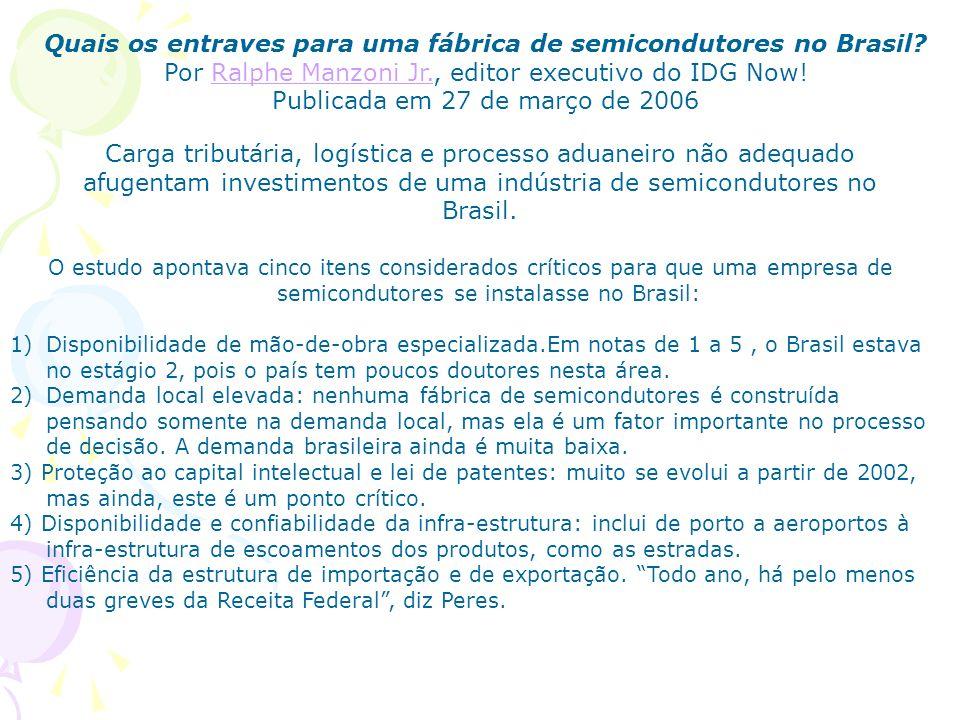 Quais os entraves para uma fábrica de semicondutores no Brasil? Por Ralphe Manzoni Jr., editor executivo do IDG Now!Ralphe Manzoni Jr. Publicada em 27