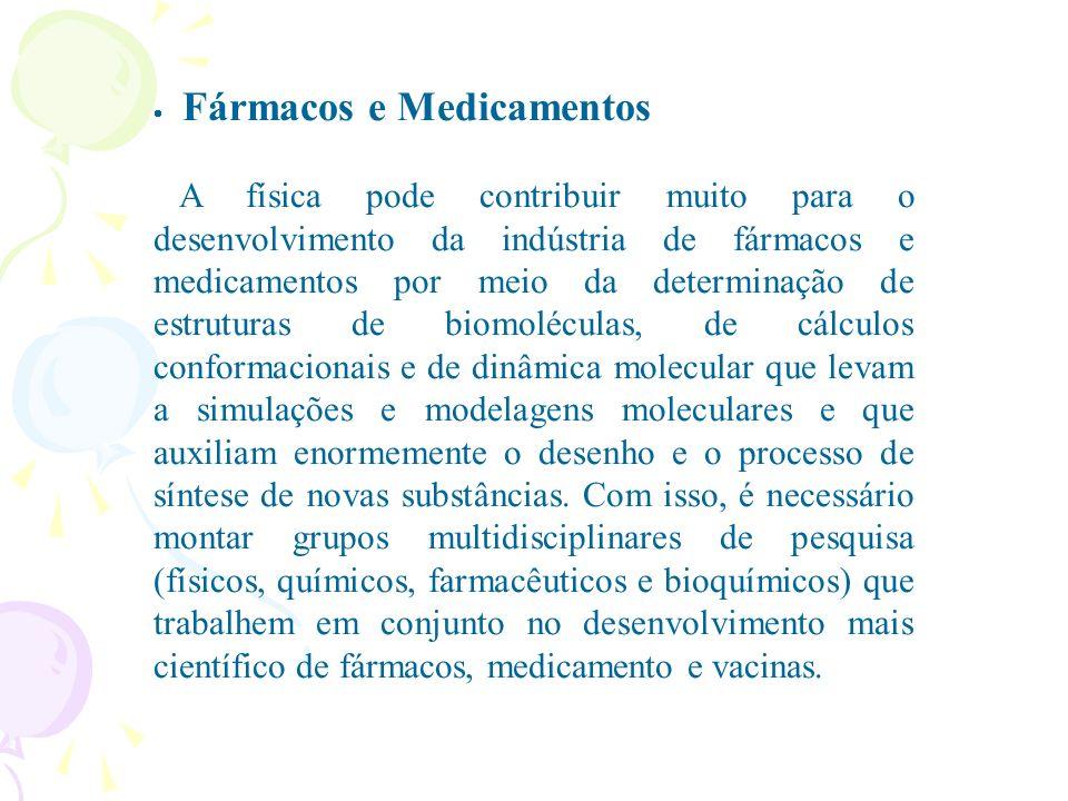 Fármacos e Medicamentos A física pode contribuir muito para o desenvolvimento da indústria de fármacos e medicamentos por meio da determinação de estr