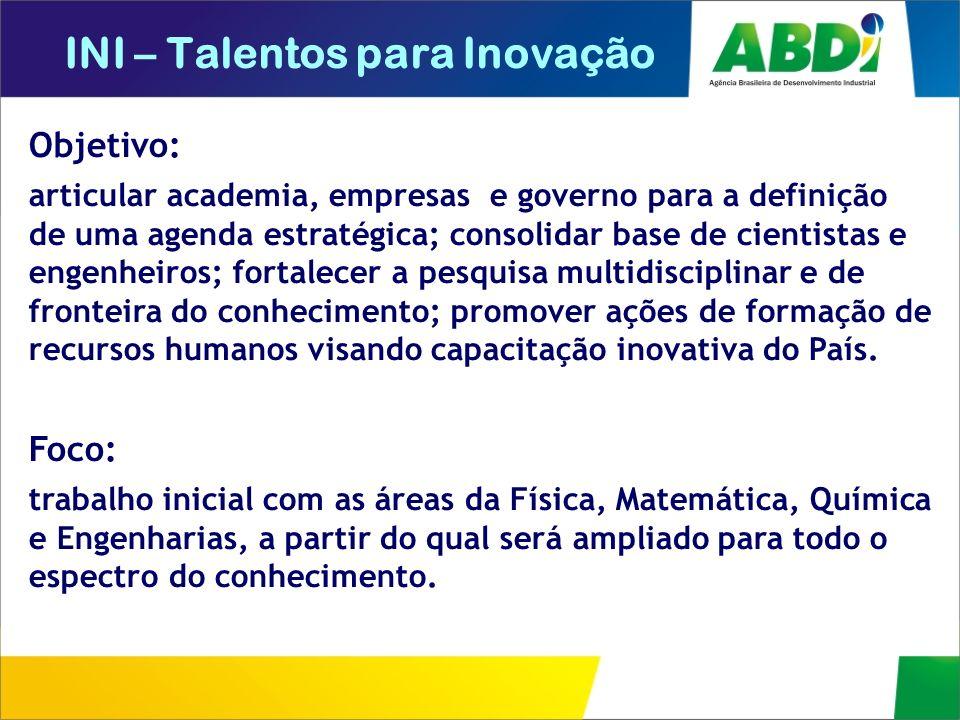 INI – Talentos para Inovação Objetivo: articular academia, empresas e governo para a definição de uma agenda estratégica; consolidar base de cientista