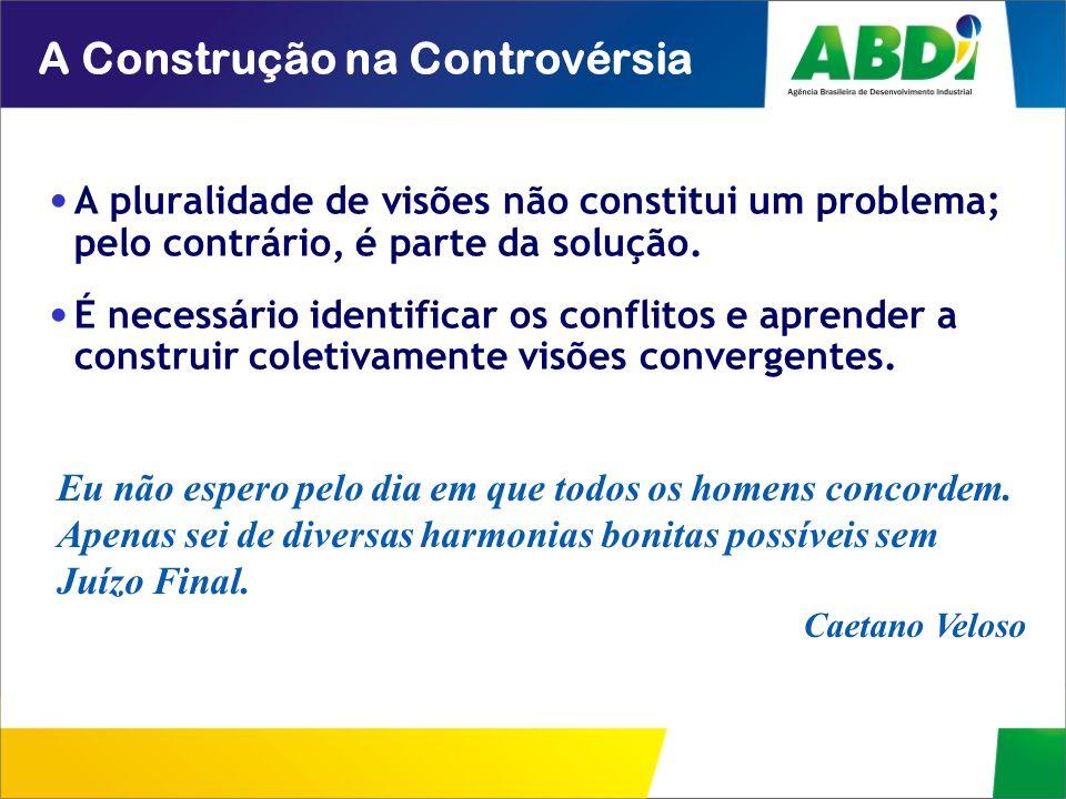 A Construção na Controvérsia A pluralidade de visões não constitui um problema; pelo contrário, é parte da solução. É necessário identificar os confli