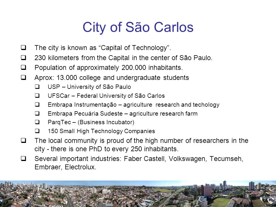 City of São Carlos The city is known as Capital of Technology.