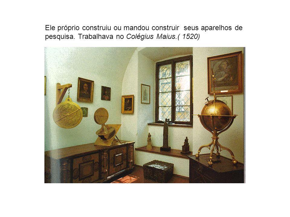 Ele próprio construiu ou mandou construir seus aparelhos de pesquisa. Trabalhava no Colégius Maius.( 1520)