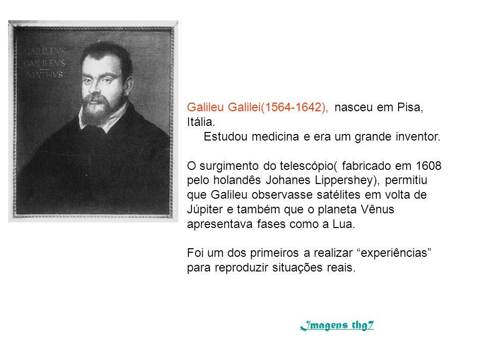 Galileu Galilei(1564-1642), nasceu em Pisa, Itália. Estudou medicina e era um grande inventor. O surgimento do telescópio( fabricado em 1608 pelo hola