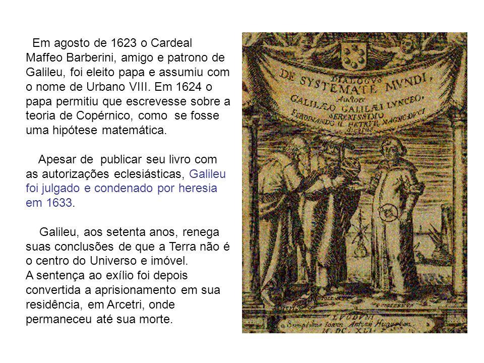Em agosto de 1623 o Cardeal Maffeo Barberini, amigo e patrono de Galileu, foi eleito papa e assumiu com o nome de Urbano VIII. Em 1624 o papa permitiu