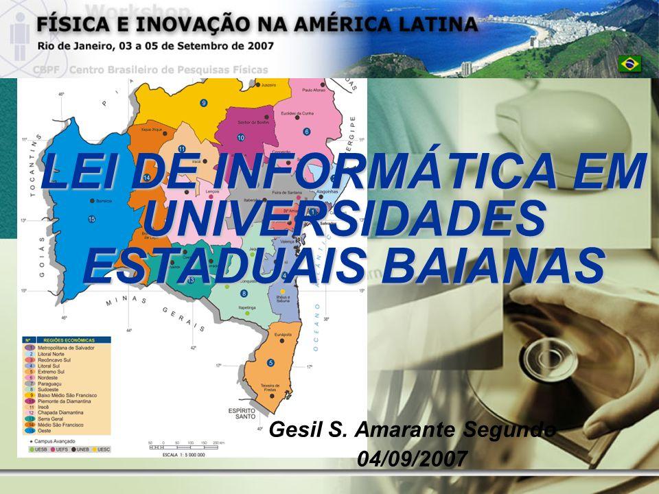 LEI DE INFORMÁTICA EM UNIVERSIDADES ESTADUAIS BAIANAS Gesil S. Amarante Segundo 04/09/2007